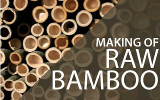 Making of Raw Bamboo